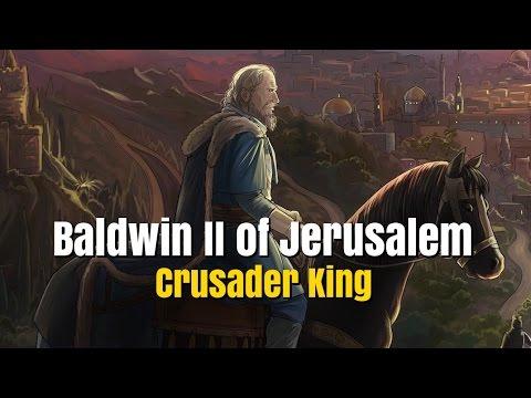 Baldwin II of Jerusalem - Crusader King