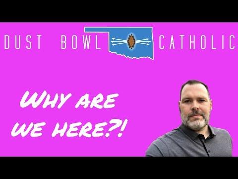Why Are We Here? - My Catholic Faith 001 - Dust Bowl Catholic