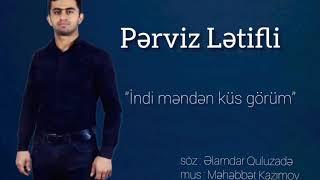 """Perviz Letifli - """"İndi məndən küs görüm"""""""