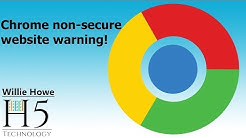 Chrome - Non Secure Website Warning!