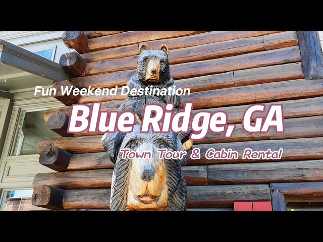 A Fun Weekend Destination in GA: Blue Ridge Town Tour & Cabin Rental