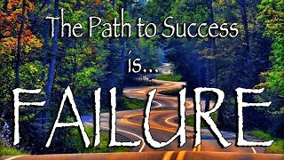 The Path to Success is Failure