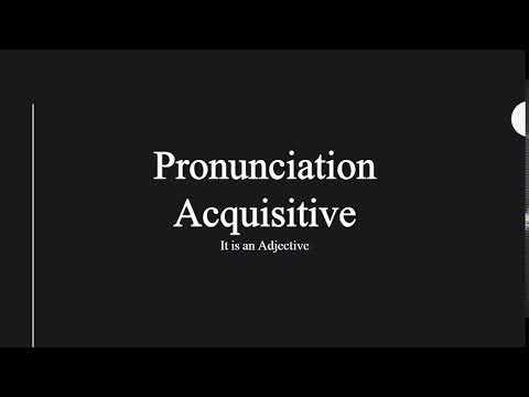 """""""Acquisitive"""" Word Pronunciation"""