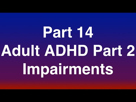 """Part 14 of 15 - Adult ADHD Part 2 of 3 """"Impairments"""""""