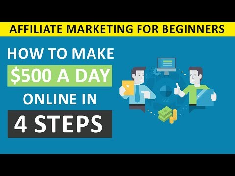 Affiliate Marketing For Beginners – How To Make $500 A Day Online In 4 Steps