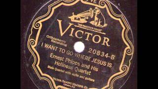 Ernest Phipp and His Holiness Quartet I Want To Go Where Jesus Is  VICTOR 20834.wmv