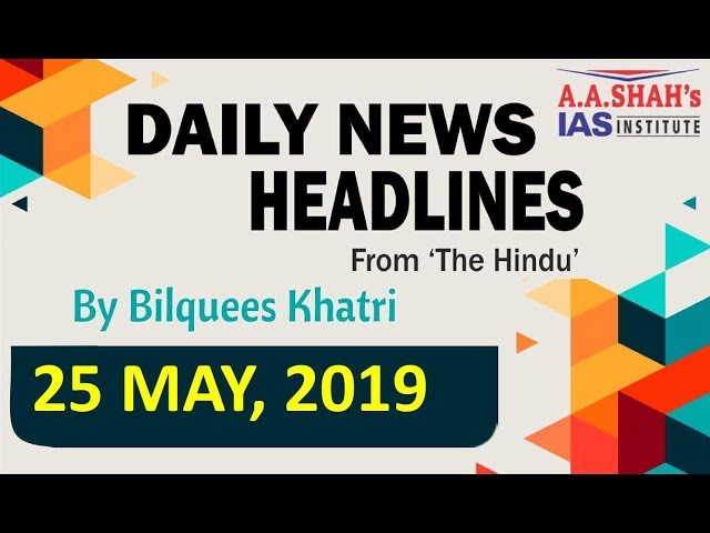 IAS Daily Current Affairs | The Hindu Analysis by Mrs Bilquees Khatri (25 May 2019)