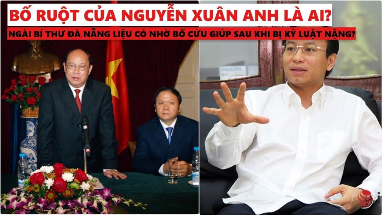 Bố của Nguyễn Xuân Anh là ai? Liệu bí thư Đà Nẵng có nhờ ...