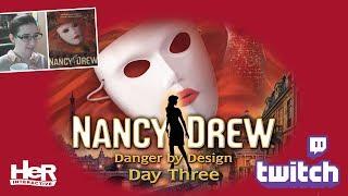 Nancy Drew: Danger by Design [Day Three: Twitch] | HeR Interactive