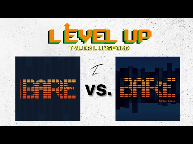 BARE vs. BARE MINI by The Other Brothers - LEVEL UP (Ep. 1)