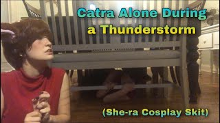 Catra Alone During a Thunderstorm (She-ra Cosplay Skit)