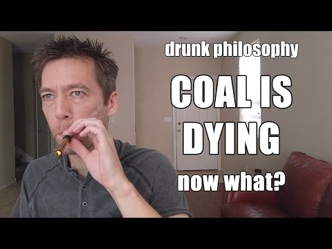 Fossil Fuel Industries Are Dying - Now What? (Drunk Philosophy)