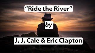 Ride the River - J. J. Cale & Eric Clapton [w. Lyrics] ~ HD