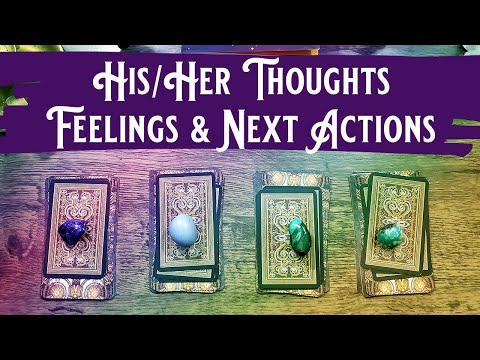 HIS/HER THOUGHTS, FEELINGS AND ACTIONS? - Tarot Pick A Card