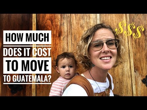 HOW MUCH DOES IT COST TO MOVE TO GUATEMALA?