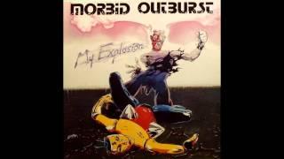 Morbid Outburst - My Explosion pt 1 (1987)