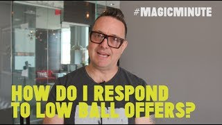 How Do I Respond To Low Ball Offers? | Magic Minute | Real Estate Tips