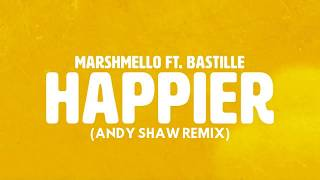 Marshmello ft. Bastille - Happier (Andy Shaw Remix)