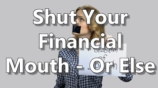 Shut Your Financial Mouth - Or Else