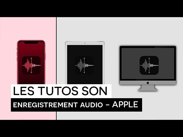 [TUTO SON] : Enregistrement audio sur les appareils APPLE