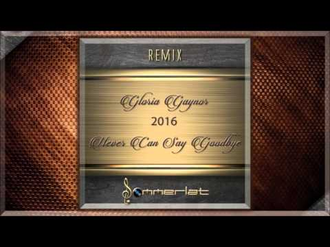 Gloria Gaynor - Never Can Say Goodbye (Sommerlat Remix) 2016