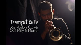 Jaz - Luluh Cover By Trumpet Beta  (From OST Milly & Mamet)