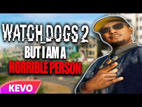 Watchdogs 2 but I am a horrible person