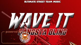 Gangsta Bling - Wave It [Kill Count Riddim] December 2017