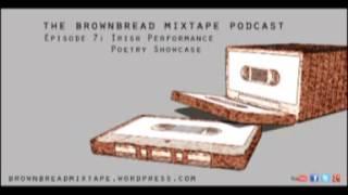 Irish Performance Poetry Showcase - Ep 7 - Brownbread Mixtape podcast