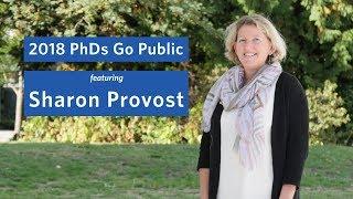 2018 PhDs Go Public: Sharon Provost
