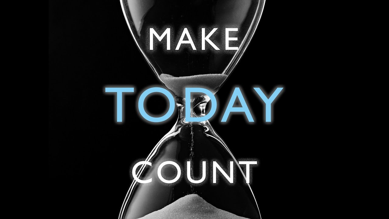 Make Today Count Motivation Video YouTube