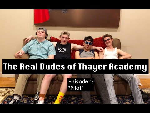 "The Real Dudes of Thayer Academy Episode 1: ""Pilot"""