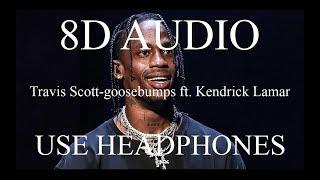 Travis Scott-goosebumps ft. Kendrick Lamar (8D AUDIO)