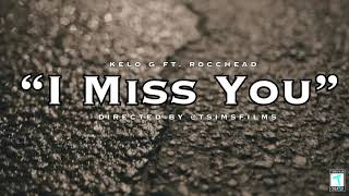 "Kelo G ""I Miss You"" Ft. Rocchead 