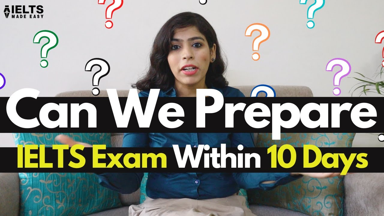 How To Prepare for IELTS in 10 Days? IELTS Made Easy