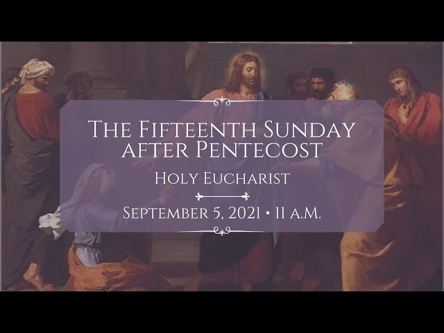 9/5/21: 11 a.m. | The 15th Sunday after Pentecost at Saint Paul's Episcopal Church, Chestnut Hill