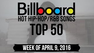 Top 50 - Billboard Hip-Hop/R&B Songs | Week of April 9, 2016