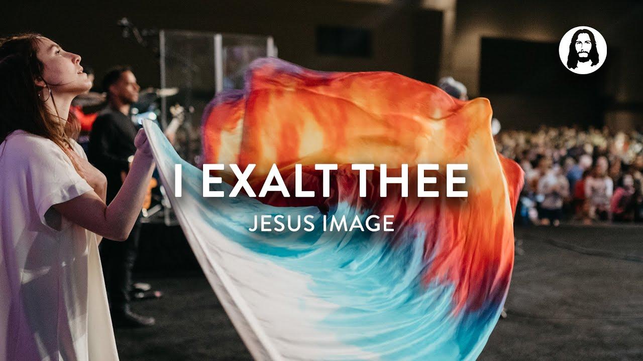 I Exalt Thee | Jesus Image Worship | Jesus '19