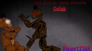 [Fnaf/DC2/SFM/ROBLOX] This animal i have become collab