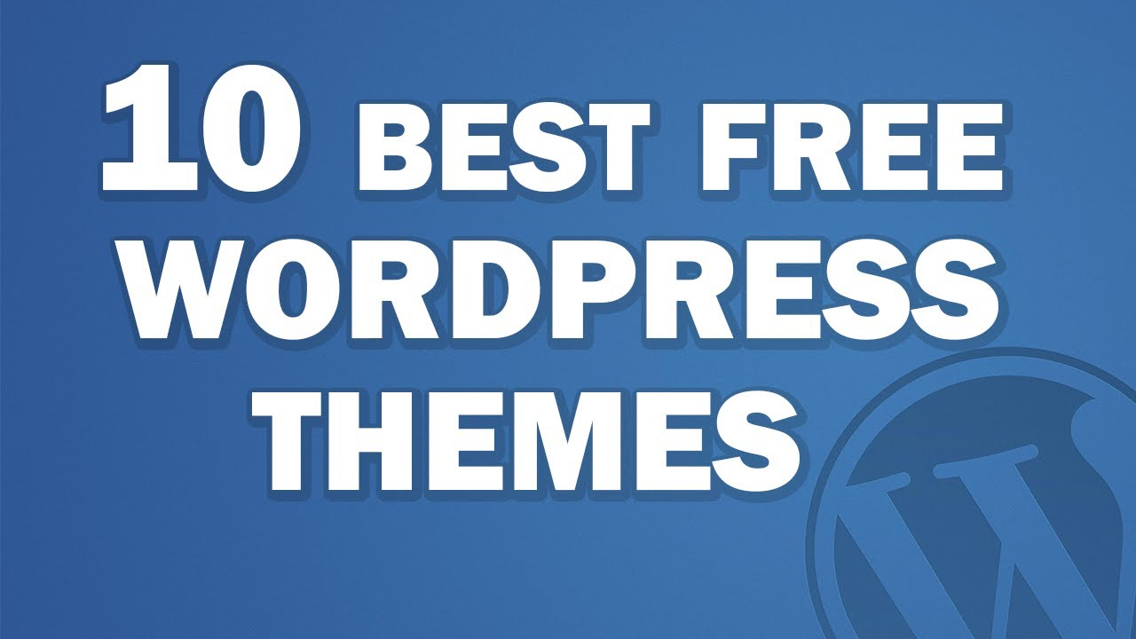 top 10 free and responsive wordpress themes 2017 youtube
