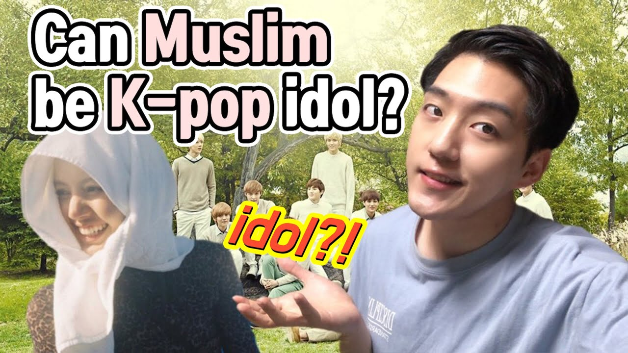 Can I Be A Muslim K Pop Idol Youtube