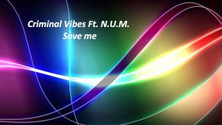 Criminal Vibes Ft. N.U.M. - Save me 1080 HD + Free Download !!!