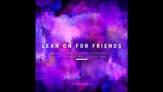 DJ Snake, Major Lazer & Marshmello - Lean On For Friends ft. Anne-Marie, Lil Jon & MO (Kay B Mashup)