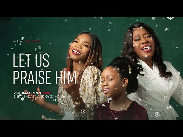 VICTORIA ORENZE - LET US PRAISE HIM ft ENITAN ADABA & OYIZA ADABA(official lyric video)