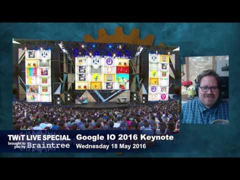 TWiT Live Specials 286 Google IO Keynote 2016