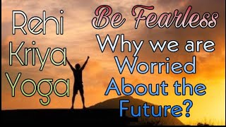 Conquer Unnecessary Future fears ||Why we are worried about the future?|| Problem & Solution?