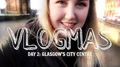 Vlogmas 2: Glasgow's City Centre + Etsy Fair
