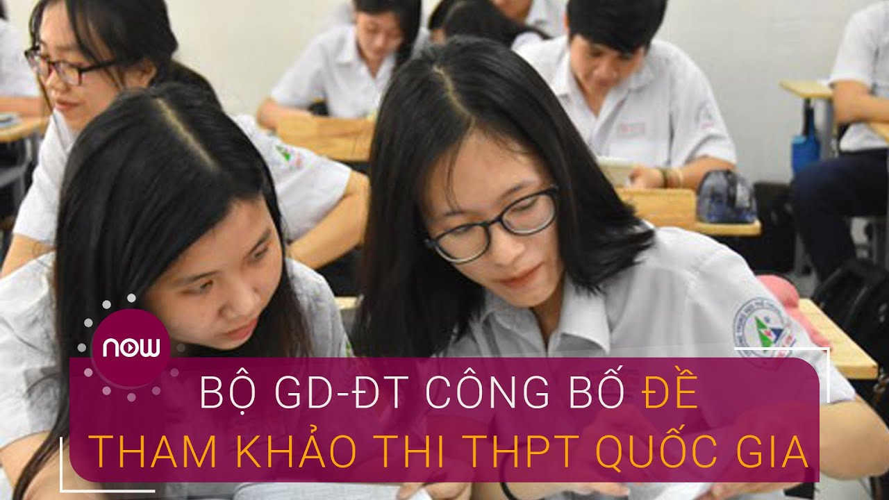 Bộ GD-ĐT công bố đề tham khảo thi THPT Quốc gia | VTC Now