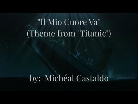 "Il Mio Cuore Va  (My Heart Will Go On - ""Titanic"" Theme) w/lyrics  ~  Michéal Castaldo"