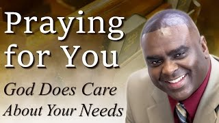 Praying For You - God Does Care About Your Needs